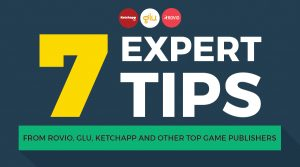 7 Expert Tips From Rovio, Glu, Ketchapp and Other Top Game Publishers