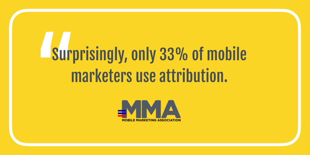 Minimum Viable Analytics for a Mobile Startup A Guide for Non-Tech Founders and CEOs - Only 33% of Mobile Marketers Use Attribution